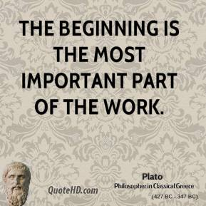 Plato - The beginning is the most important part of the work.