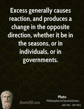Excess generally causes reaction, and produces a change in the opposite direction, whether it be in the seasons, or in individuals, or in governments.