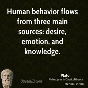 Plato - Human behavior flows from three main sources: desire, emotion, and knowledge.