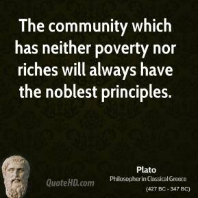 Plato - The community which has neither poverty nor riches will always have the noblest principles.