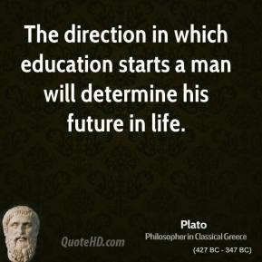 The direction in which education starts a man will determine his future in life.