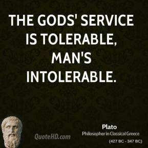 The gods' service is tolerable, man's intolerable.