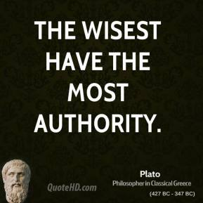 Plato - The wisest have the most authority.