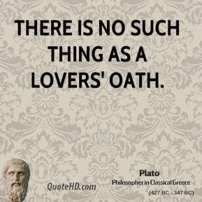 Plato - There is no such thing as a lovers' oath.