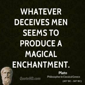 Whatever deceives men seems to produce a magical enchantment.