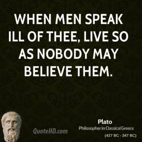 When men speak ill of thee, live so as nobody may believe them.