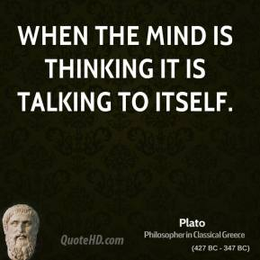When the mind is thinking it is talking to itself.