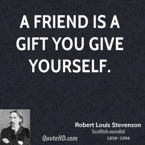 A friend is a gift you give yourself.