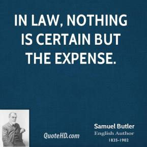 Samuel Butler - In law, nothing is certain but the expense.