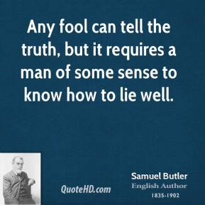 Any fool can tell the truth, but it requires a man of some sense to know how to lie well.