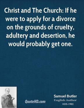 Christ and The Church: If he were to apply for a divorce on the grounds of cruelty, adultery and desertion, he would probably get one.