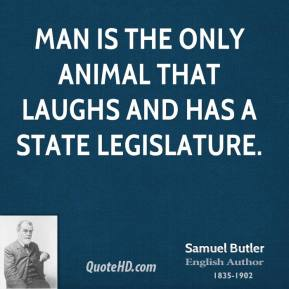 Samuel Butler - Man is the only animal that laughs and has a state legislature.