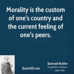 Morality is the custom of one's country and the current feeling of one's peers.