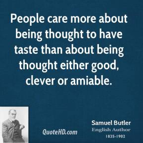 People care more about being thought to have taste than about being thought either good, clever or amiable.