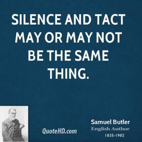 Silence and tact may or may not be the same thing.