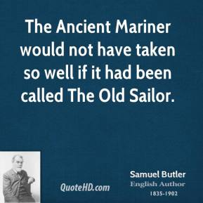 The Ancient Mariner would not have taken so well if it had been called The Old Sailor.