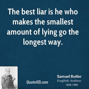 The best liar is he who makes the smallest amount of lying go the longest way.