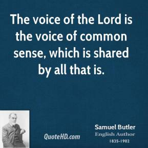 The voice of the Lord is the voice of common sense, which is shared by all that is.