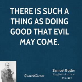 There is such a thing as doing good that evil may come.