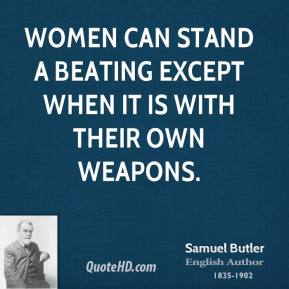Women can stand a beating except when it is with their own weapons.
