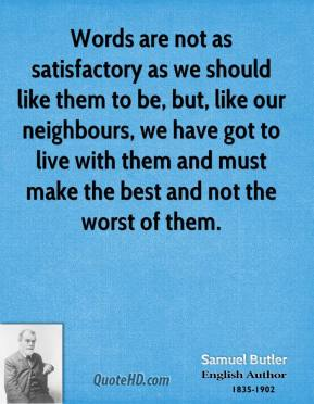 Words are not as satisfactory as we should like them to be, but, like our neighbours, we have got to live with them and must make the best and not the worst of them.