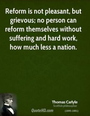 Reform is not pleasant, but grievous; no person can reform themselves without suffering and hard work, how much less a nation.