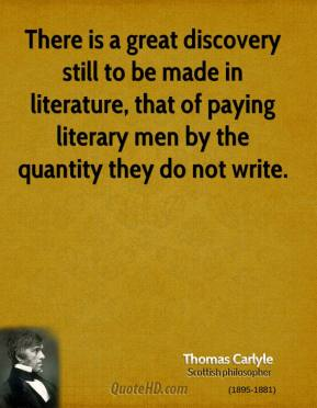 There is a great discovery still to be made in literature, that of paying literary men by the quantity they do not write.