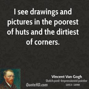 I see drawings and pictures in the poorest of huts and the dirtiest of corners.