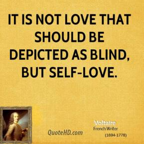 It is not love that should be depicted as blind, but self-love.