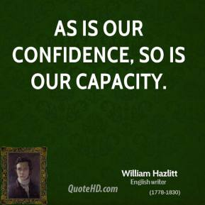 As is our confidence, so is our capacity.