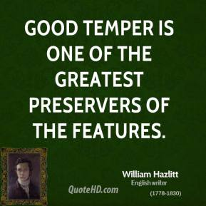 Good temper is one of the greatest preservers of the features.