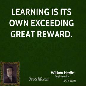 Learning is its own exceeding great reward.