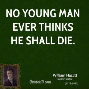 No young man ever thinks he shall die.