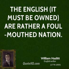 The English (it must be owned) are rather a foul-mouthed nation.