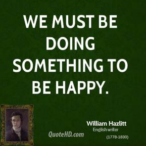 We must be doing something to be happy.