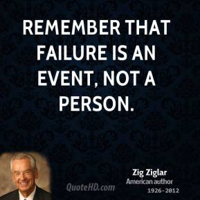 Zig Ziglar - Remember that failure is an event, not a person.
