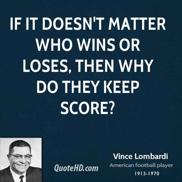 If it doesn't matter who wins or loses, then why do they keep score?