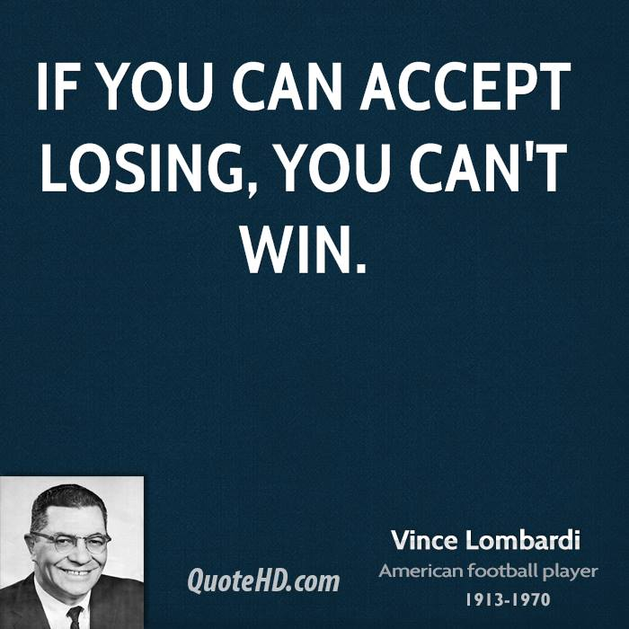 If you can accept losing, you can't win.