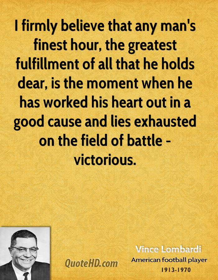 I Truly Believe That A Mans Finest Hour Quote 29
