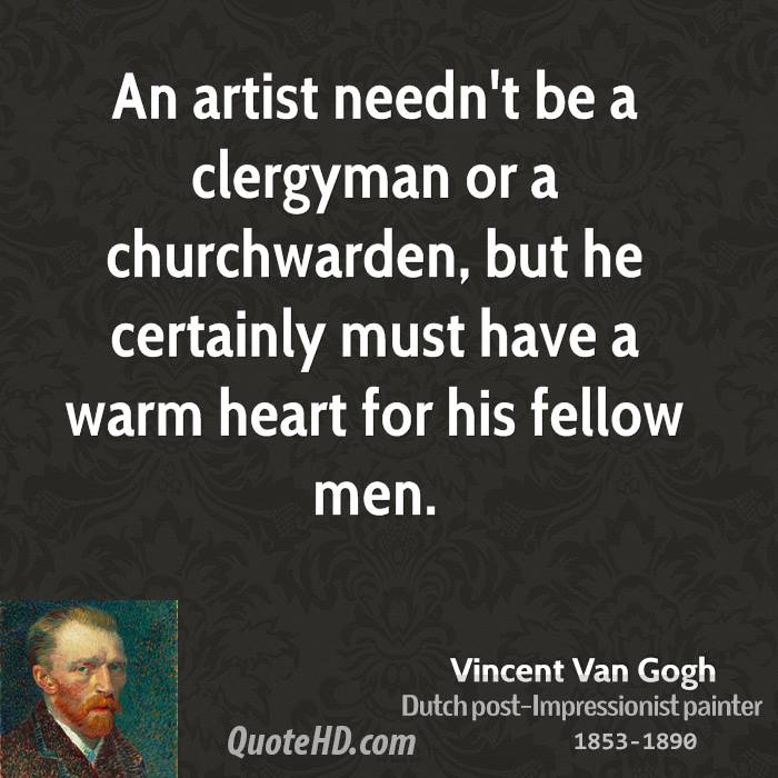An artist needn't be a clergyman or a churchwarden, but he certainly must have a warm heart for his fellow men.