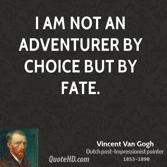 I am not an adventurer by choice but by fate.