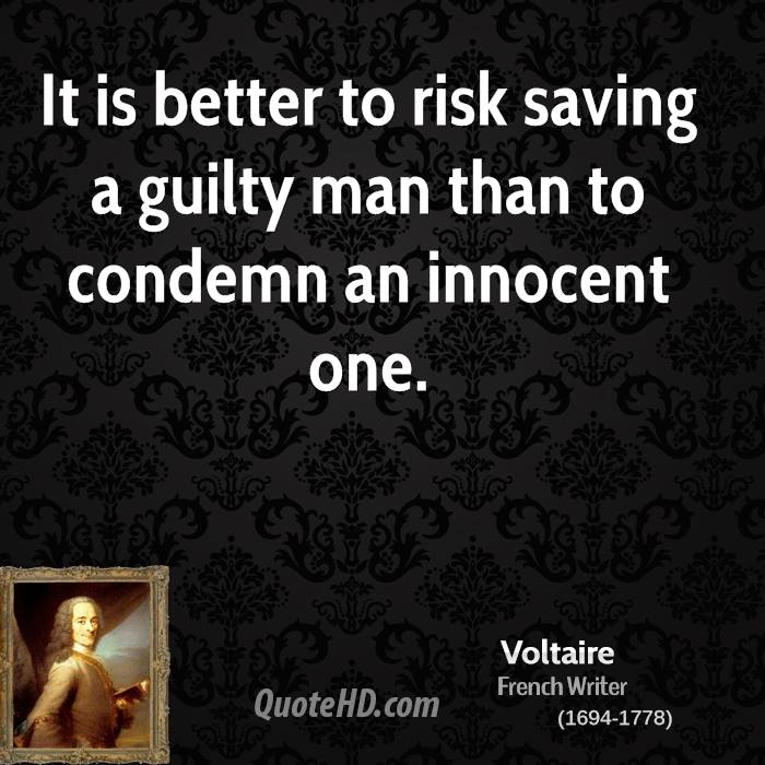 It is better to risk saving a guilty man than to condemn an innocent one.