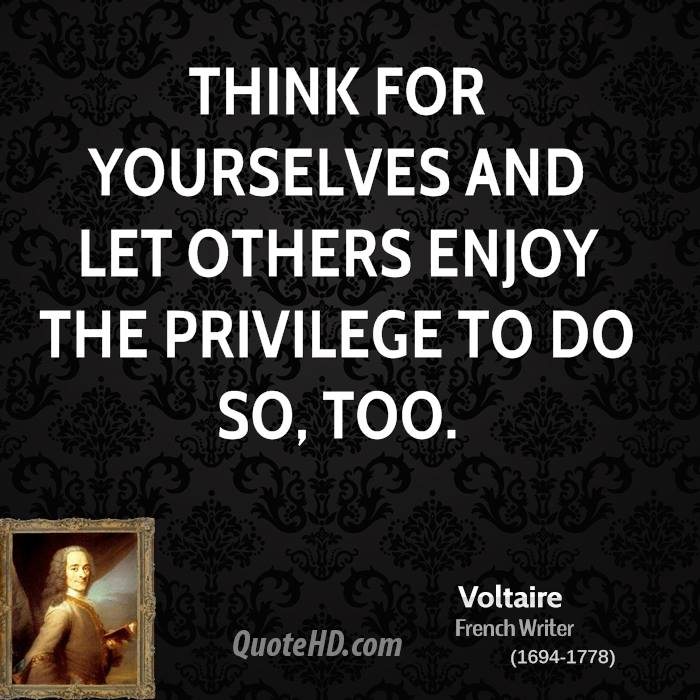Think for yourselves and let others enjoy the privilege to do so, too.
