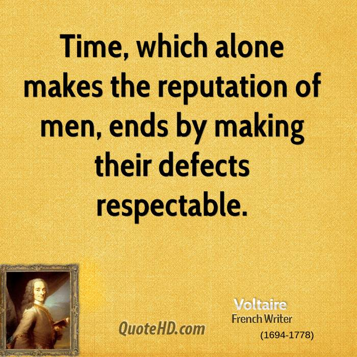 Time, which alone makes the reputation of men, ends by making their defects respectable.