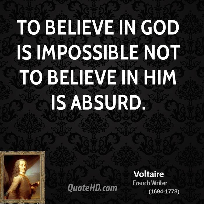 To believe in God is impossible not to believe in Him is absurd.