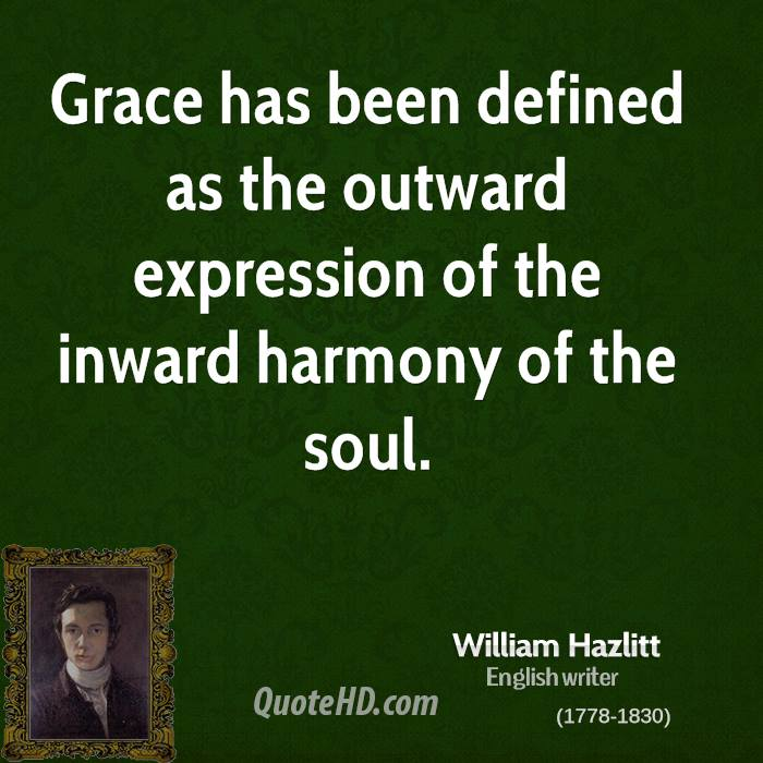 Grace has been defined as the outward expression of the inward harmony of the soul.