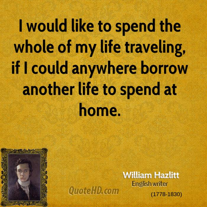 personal life and william hazlitt Happiness nineteenth-century author, william hazlitt, wrote on the want of money to put forward his belief that a life without money is a life full of.
