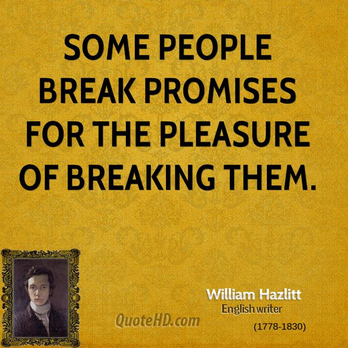 Some people break promises for the pleasure of breaking them.
