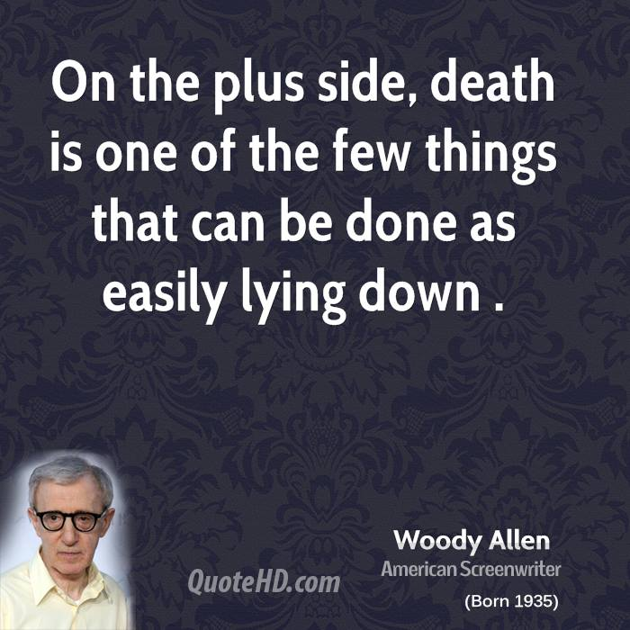 On the plus side, death is one of the few things that can be done as easily lying down .