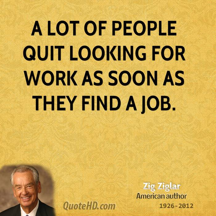 A lot of people quit looking for work as soon as they find a job.